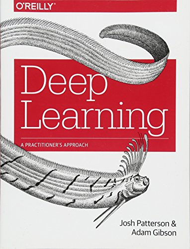 Deep Learning: A Practitioner's Approach por Adam Gibson