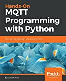 #10: Hands-On MQTT Programming with Python: Work with the lightweight IoT protocol in Python