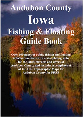 Audubon County Iowa Fishing & Floating Guide Book: Complete fishing and floating information for Audubon County Iowa (Iowa Fishing & Floating Guide Books) (English Edition) (Audubon Fisch)
