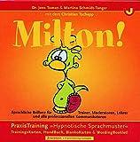 """MILTON!: Sprachliche Brillanz für professionelle Kommunikatoren. PraxisTraining """"Hypnotische Sprachmuster"""" - Jens Tomas, Martina Schmidt-Tanger, Christian Tschepp"""