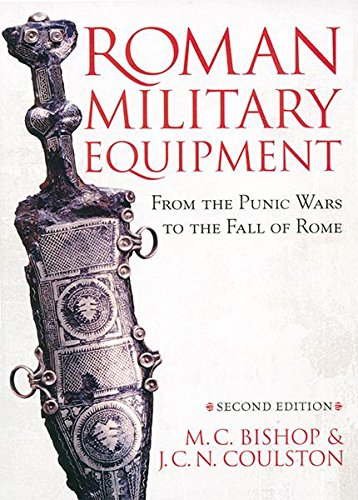 Roman Military Equipment from the Punic Wars to the Fall of Rome, second edition por M. C. Bishop