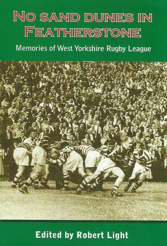 No Sand Dunes in Featherstone: Memories of West Yorkshire Rugby League