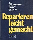 Reparieren leicht gemacht - Das do it your self-Buch für Haus, Garten, Garage und Freizeit
