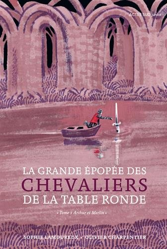 La grande épopée des chevaliers de la Table Ronde, Tome 1 : Arthur et Merlin