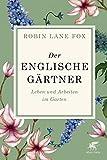 Der englische Gärtner: Leben und Arbeiten im Garten - Robin Lane Fox