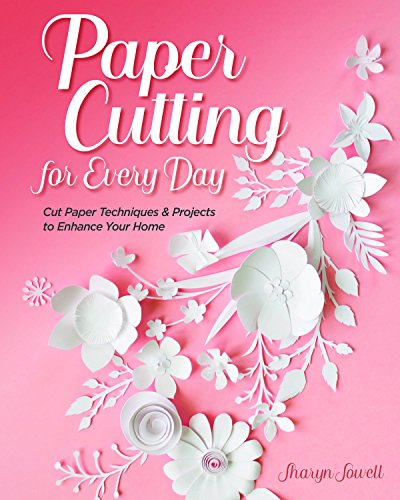 Paper Cutting for Every Day: Cut Paper Techniques & Projects to Enhance Your Home Comfort Liner