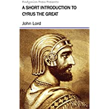 A Short Introduction to Cyrus the Great (English Edition)