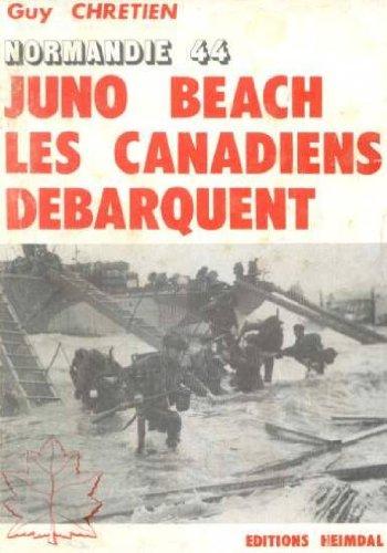 Juno beach : Les Canadiens débarquent (Normandie 44) par Guy Chrétien