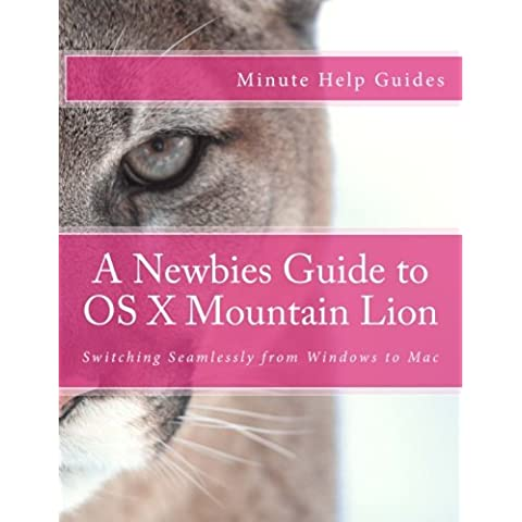 A Newbies Guide to OS X Mountain Lion: Switching Seamlessly from Windows to Mac