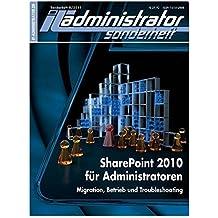 IT-Administrator Sonderheft. SharePoint 2010 für Administratoren - Migration, Betrieb und Troubleshooting (IT-Administrator Sonderheft 2011)