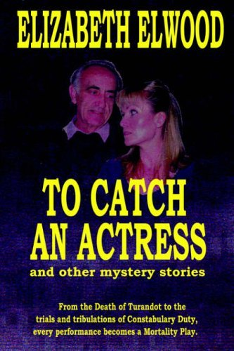 To Catch an Actress: and Other Mystery Stories by Elizabeth Elwood (2005-05-31)