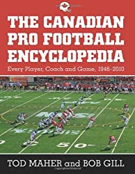 The Canadian Pro Football Encyclopedia: Every Player, Coach and Game, 1946-2010 by Tod Maher (2011-05-19)