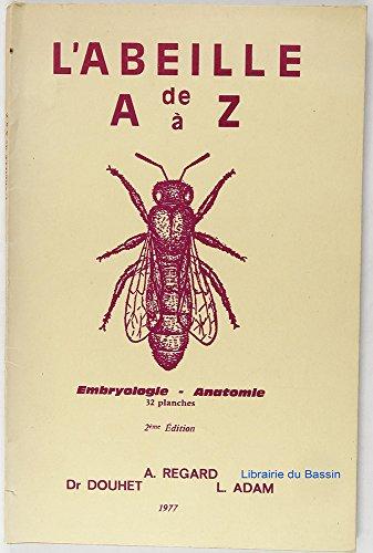 L'abeille de A à Z Embryologie - Anatomie par A. Regard Dr. Douhet L. Adam