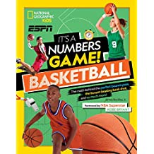 It's a Numbers Game: Basketball: From Amazing Stats to Incredible Scores, It Adds Up to Awesome: The Math Behind the Perfect Bounce Pass, the ... and So Much More! (National Geographic Kids)