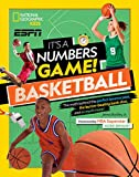 It's a Numbers Game! Basketball: The Math Behind the Perfect Bounce Pass, the Buzzer-Beating Bank Shot, and So Much More!