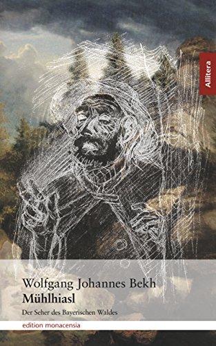 Mühlhiasl: Der Seher des Bayerischen Waldes (Allitera Verlag)