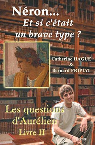 Néron... et si c'était un brave type ?: Les questions d'Aurélien - Livre II par Bernard Fripiat