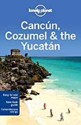 Lonely Planet Cancún, Cozumel & the Yucatán (Country Regional Guides)