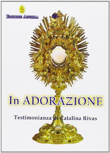In adorazione. Testimonianza di Catalina Rivas