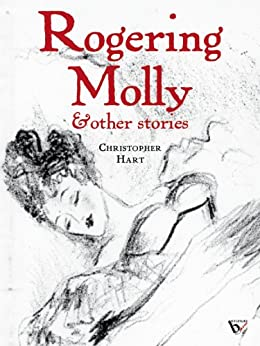 Rogering Molly & Other Stories by [Hart, Christopher]
