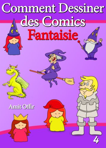 Livre de Dessin: Comment Dessiner des Comics - Fantaisie (Apprendre Dessiner t. 4)