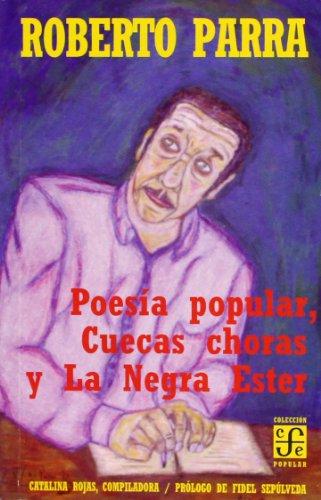 poesia popular, cuecas choras y la negra ester (Coleccion Popular) por Roberto Parra