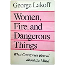 Women, Fire, and Dangerous Things: What Categories Reveal About the Mind by George Lakoff (1987-05-23)