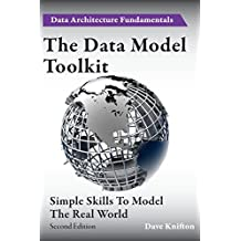 The Data Model Toolkit: Simple Skills To Model The Real World (Data Architecture Fundamentals)