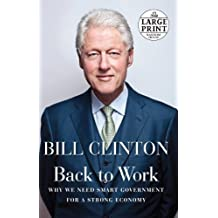 Back to Work: Why We Need Smart Government for a Strong Economy (Random House Large Print) by Bill Clinton (2011-11-11)