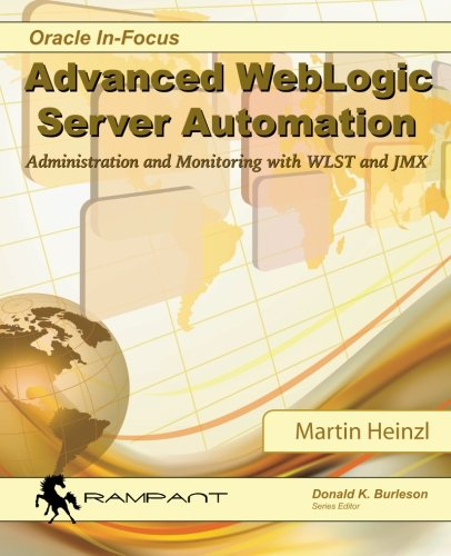 Advanced WebLogic Server Automation: Administration and Monitoring with WLST and JMX: Volume 46 (Oracle In-Focus Series) por Martin Heinzl