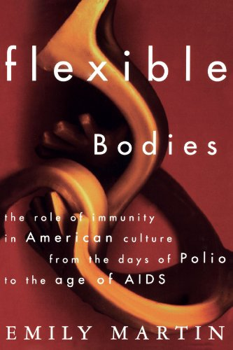 Flexible Bodies: Tracking Immunity in American Culture-from the Days of Polio to the Age of AIDS