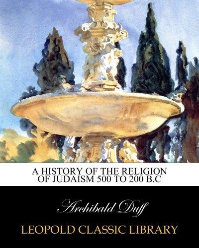 A history of the religion of Judaism 500 to 200 B.C por Archibald Duff