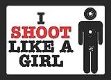 I Shoot like a Girl Sign–donne Shooter Gun rights Sign Funny 2nd Amendment–aluminum metal