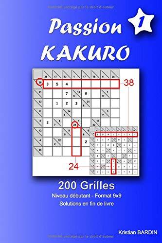 Passion Kakuro - Débutants - Volume 1: Débutants - 200 grilles au format 9x9