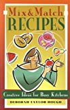 Mix and Match Recipes: Creative Recipes for Busy Kitchens by Deborah Taylor-Hough (2002-05-01)