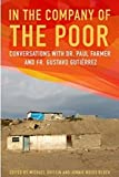 In the Company of the Poor: Conversations Between Dr. Paul Farmer and Fr. Gustavo Gutierrez