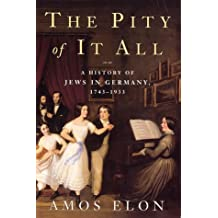 The Pity of It All: A History of the Jews in Germany, 1743-1933
