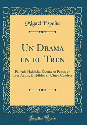 Película Hablada, Escrita en Prosa, en Tres Actos, Divididos en Cinco Cuadros (Classic Reprint) ()
