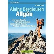 Alpine Bergtouren Allgäu: 45 anspruchsvolle Gipfelziele von den Ammergauer Alpen bis ins Rätikon (Erlebnis Bergsteigen)
