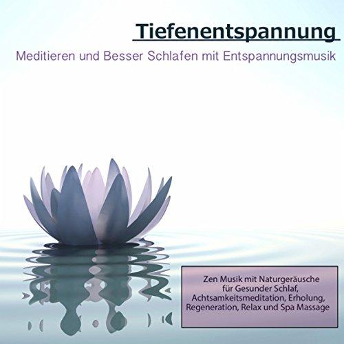 Tiefentspannung: Meditieren und Besser Schlafen mit Entspannungsmusik, Zen Musik mit Naturgeräusche für Gesunder Schlaf, Achtsamkeitsmeditation, Erholung, Regeneration, Relax und Spa Massage