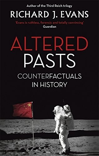 Altered Pasts: Counterfactuals in History by Sir Richard J. Evans FBA FRSL FRHistS (2016-08-04)