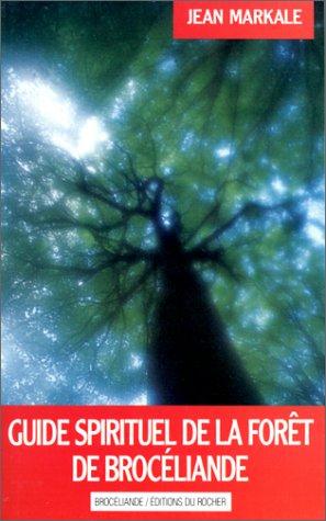Guide spirituel de la forêt de Brocéliande par Jean Markale