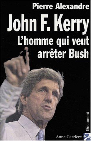 John F. Kerry, l'homme qui veut arrêter Bush