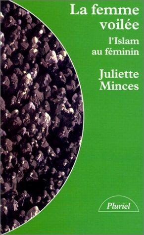 La Femme voilée, l'Islam au féminin par Juliette Minces