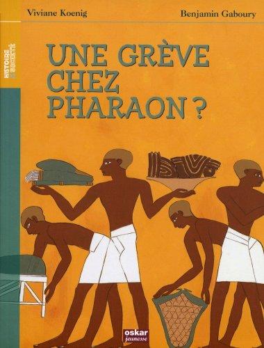 Une grève chez Pharaon ? par Viviane Koenig, Benjamin Gaboury