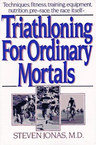 Triathloning for Ordinary Mortals por Steven Jonas