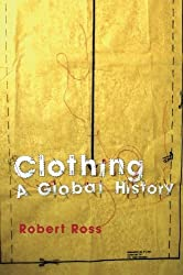 Clothing: A Global History by Robert Ross (2008-07-08)