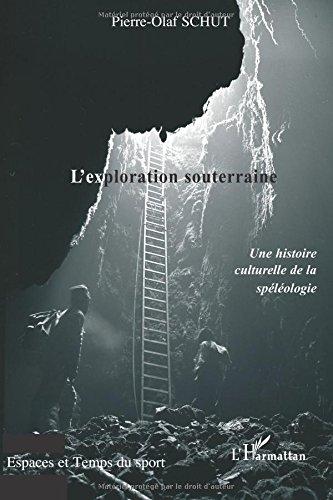 L'exploration souterraine : Une histoire culturelle de la spéléologie par Pierreolaf Schut