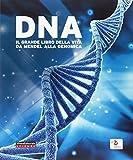 DNA. Il grande libro della vita da Mendel alla genomica. Catalogo della mostra (Roma, 10 febbraio-18 giugno 2017). Ediz. a colori