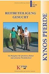 Reitbeteiligung gesucht: Ein Ratgeber für pferdelose Reiter und zeitarme Pferdebesitzer Taschenbuch